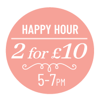 Happy Hour - 2 for £10 - 5pm to 7pm